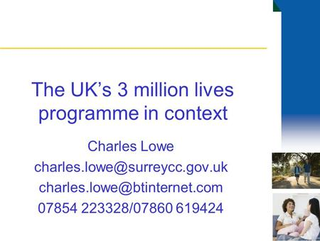 The UK's 3 million lives programme in context Charles Lowe  07854 223328/07860 619424.