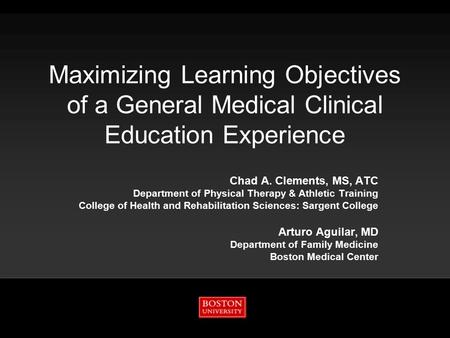 Maximizing Learning Objectives of a General Medical Clinical Education Experience Chad A. Clements, MS, ATC Department of Physical Therapy & Athletic Training.