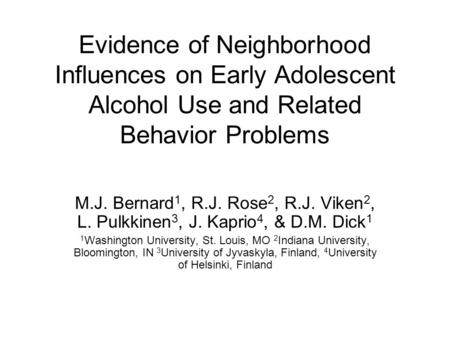 Evidence of Neighborhood Influences on Early Adolescent Alcohol Use and Related Behavior Problems M.J. Bernard 1, R.J. Rose 2, R.J. Viken 2, L. Pulkkinen.