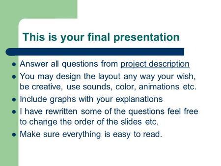 This is your final presentation Answer all questions from project descriptionproject description You may design the layout any way your wish, be creative,