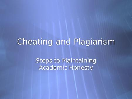 Cheating and Plagiarism Steps to Maintaining Academic Honesty.