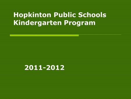 Hopkinton Public Schools Kindergarten Program 2011-2012.