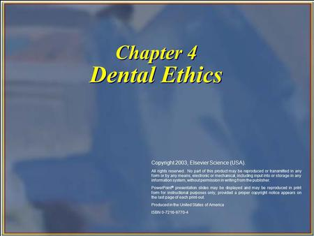 Chapter 4 Dental Ethics Copyright 2003, Elsevier Science (USA). All rights reserved. No part of this product may be reproduced or transmitted in any form.