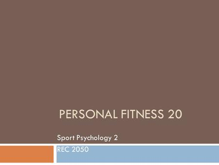 PERSONAL FITNESS 20 Sport Psychology 2 REC 2050. Confidence/Belief & Performance  Factors that detract  Personal  Factors experienced by an individual.