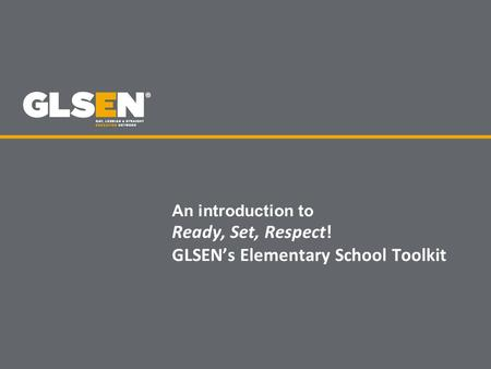An introduction to Ready, Set, Respect! GLSEN's Elementary School Toolkit.