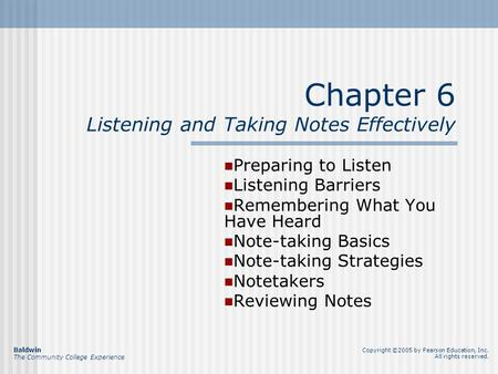 Chapter 6 Listening and Taking Notes Effectively Preparing to Listen Listening Barriers Remembering What You Have Heard Note-taking Basics Note-taking.