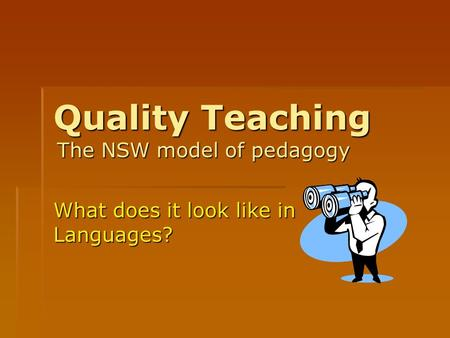 Quality Teaching What does it look like in Languages? The NSW model of pedagogy.