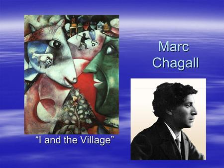 "Marc Chagall ""I and the Village"". Marc Chagall  Many artists tell stories through their paintings and drawings.  Marc Chagall (pronounced sha gahl)"