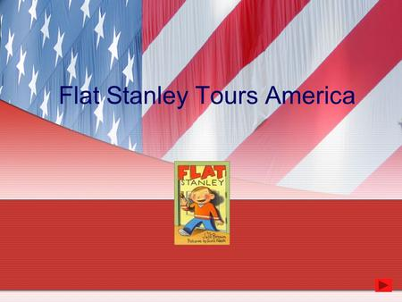 Flat Stanley Tours America. Introduction As you know, Flat Stanley is a very special boy – when that bulletin board fell on him and squashed him flat,