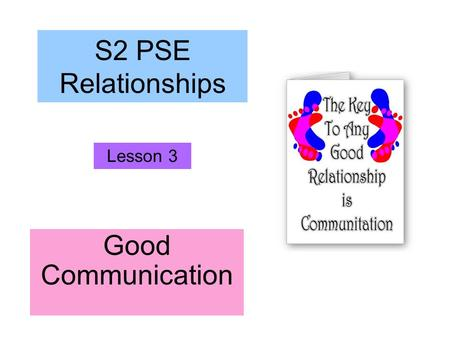 Good Communication S2 PSE Relationships Lesson 3.
