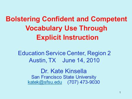 1 Bolstering Confident and Competent Vocabulary Use Through Explicit Instruction Dr. Kate Kinsella San Francisco State University