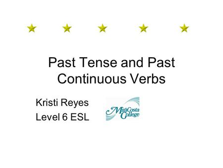 Past Tense and Past Continuous Verbs Kristi Reyes Level 6 ESL.