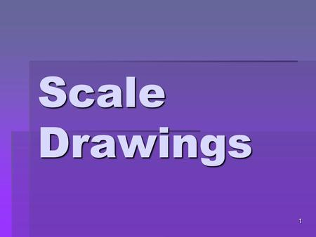 1 Scale Drawings. I CAN… Find missing measurements using scale drawings. 2.