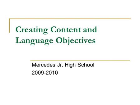 Creating Content and Language Objectives Mercedes Jr. High School 2009-2010.