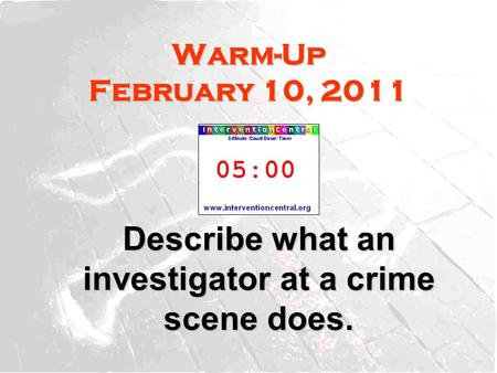 Warm-Up February 10, 2011 Describe what an investigator at a crime scene does.