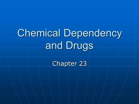 Chemical Dependency and Drugs Chapter 23. What Might Happen After Just One Use? Suppose a student is considering experimenting with an illegal drug. Suppose.