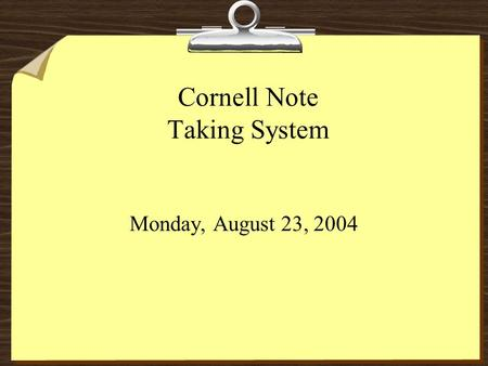 Cornell Note Taking System Monday, August 23, 2004.