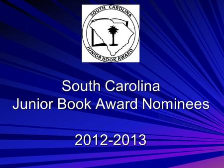 South Carolina Junior Book Award Nominees 2012-2013.