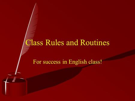 Class Rules and Routines For success in English class!