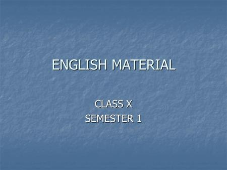 ENGLISH MATERIAL CLASS X SEMESTER 1. INTRODUCING Self Introduction Self Introduction There are two ways of introducing yourself to other: There are two.