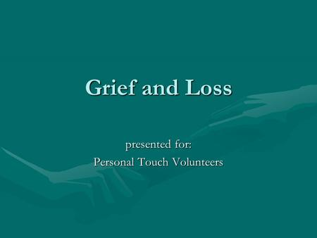 Grief and Loss presented for: Personal Touch Volunteers.