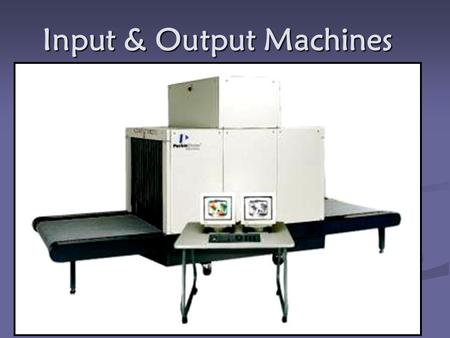 Input & Output Machines