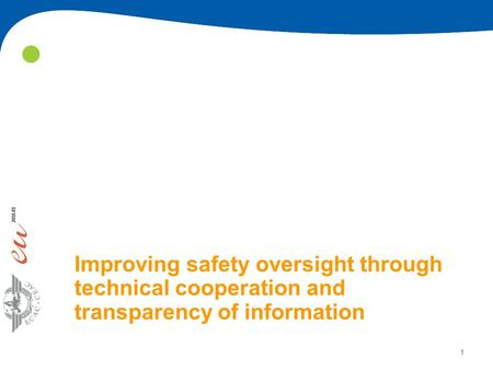 1 Improving safety oversight through technical cooperation and transparency of information.