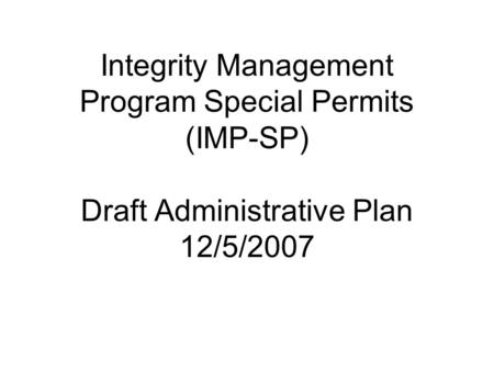 Integrity Management Program Special Permits (IMP-SP) Draft Administrative Plan 12/5/2007.