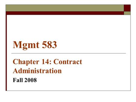 Mgmt 583 Chapter 14: Contract Administration Fall 2008.