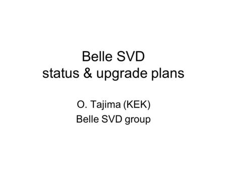 Belle SVD status & upgrade plans O. Tajima (KEK) Belle SVD group.
