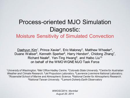 Process-oriented MJO Simulation Diagnostic: Moisture Sensitivity of Simulated Convection Daehyun Kim 1, Prince Xavier 2, Eric Maloney 3, Matthew Wheeler.