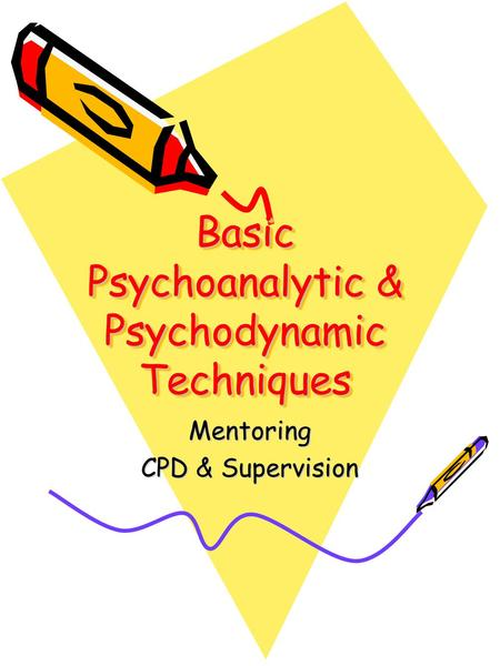 Basic Psychoanalytic & Psychodynamic Techniques Mentoring CPD & Supervision.