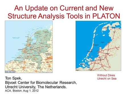 An Update on Current and New Structure Analysis Tools in PLATON Ton Spek, Bijvoet Center for Biomolecular Research, Utrecht University, The Netherlands.