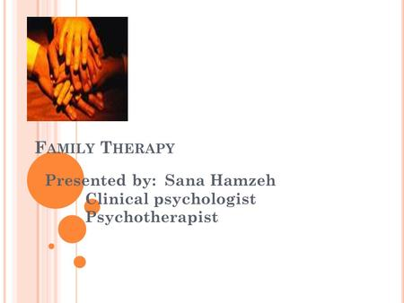 F AMILY T HERAPY Presented by: Sana Hamzeh Clinical psychologist Psychotherapist.