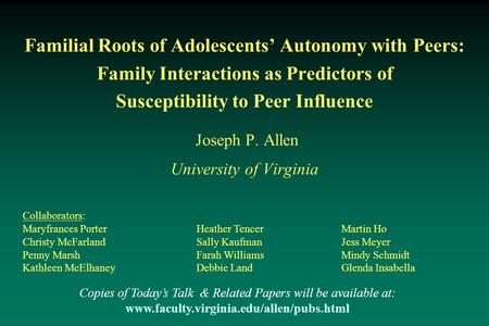 Familial Roots of Adolescents' Autonomy with Peers: Family Interactions as Predictors of Susceptibility to Peer Influence Joseph P. Allen University of.