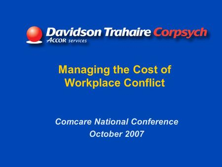 Managing the Cost of Workplace Conflict Comcare National Conference October 2007.