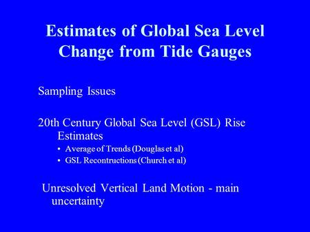 Estimates of Global Sea Level Change from Tide Gauges Sampling Issues 20th Century Global Sea Level (GSL) Rise Estimates Average of Trends (Douglas et.