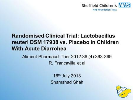 Randomised Clinical Trial: Lactobacillus reuteri DSM 17938 vs. Placebo in Children With Acute Diarrohea Aliment Pharmacol Ther 2012:36 (4):363-369 R. Francavilla.