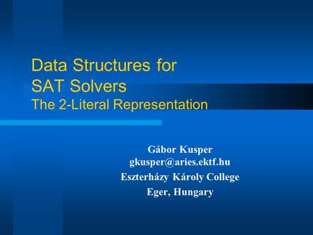 Data Structures for SAT Solvers The 2-Literal Representation Gábor Kusper Eszterházy Károly College Eger, Hungary.