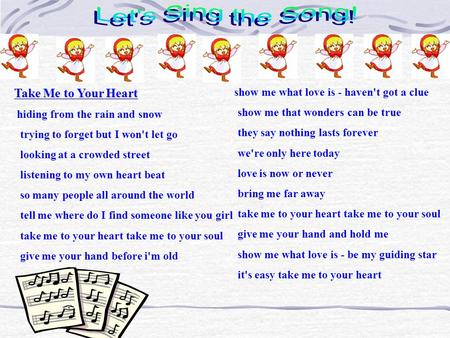 Let's Sing the Song! Take Me to Your Heart