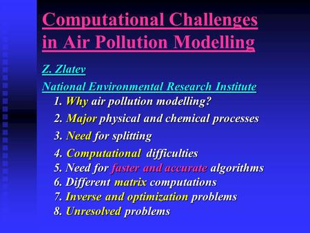 Computational Challenges in Air Pollution Modelling Z. Zlatev National Environmental Research Institute 1. Why air pollution modelling? 2. Major physical.