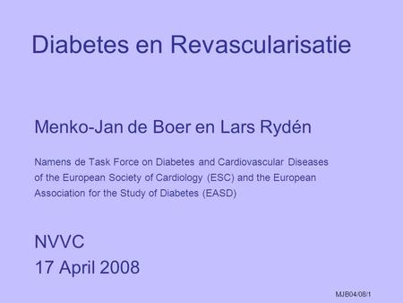 MJB04/08/1 Diabetes en Revascularisatie Menko-Jan de Boer en Lars Rydén Namens de Task Force on Diabetes and Cardiovascular Diseases of the European Society.
