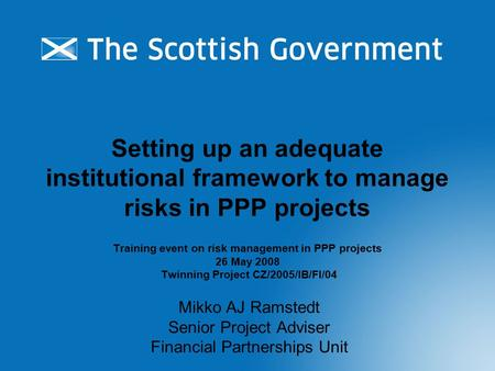 Setting up an adequate institutional framework to manage risks in PPP projects Training event on risk management in PPP projects 26 May 2008 Twinning Project.