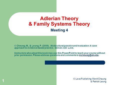 © Love Publishing: Monit Cheung & Patrick Leung 1 Adlerian Theory & Family Systems Theory Meeting 4 © Cheung, M., & Leung, P. (2008). Multicultural practice.