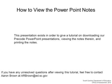 How to View the Power Point Notes South Carolina Department of Education Office of Assessment, 2012 If you have any unresolved questions after viewing.