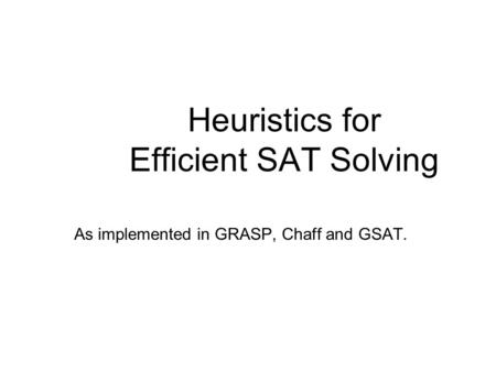 Heuristics for Efficient SAT Solving As implemented in GRASP, Chaff and GSAT.