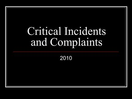 Critical Incidents and Complaints 2010. Agenda MDCH Critical Incident Requirements Critical Incident Notification Complaints Complaint Notification.