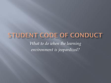 What to do when the learning environment is jeopardized?