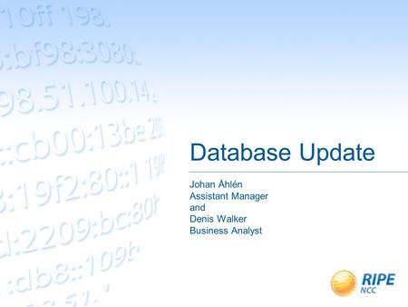Database Update Johan Åhlén Assistant Manager and Denis Walker Business Analyst.