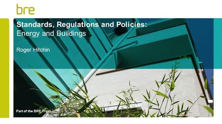 Part of the BRE Trust Standards, Regulations and Policies: Energy and Buildings Roger Hitchin.